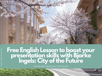 Free English Lesson to boost your presentation skills with Bjarke Ingels: City of the Future