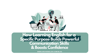 How Learning English for a Specific Purpose Builds Powerful Communication Skills & Boosts Confidence