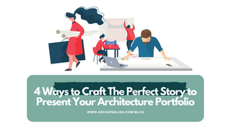 Why Storytelling Matters: 4 Ways to Craft The Perfect Story to Present Your Architecture Portfolio