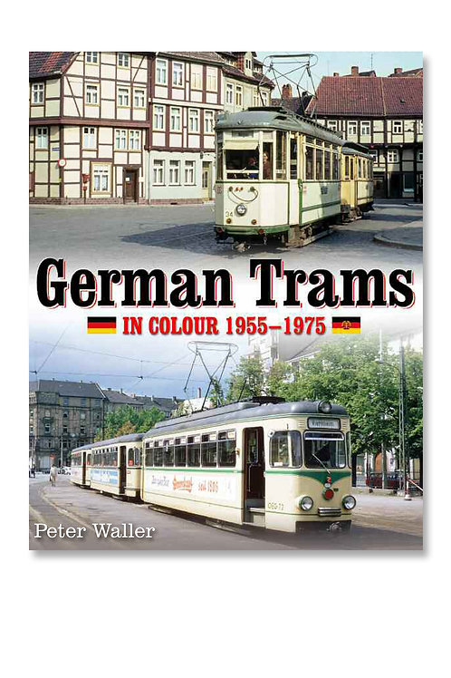German Trams In Colour 1955 - 1975  by Peter Waller