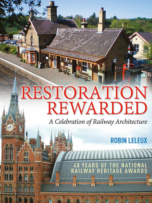 Restoration Rewarded - A Celebration of Railway Architecture by Robin Leleux