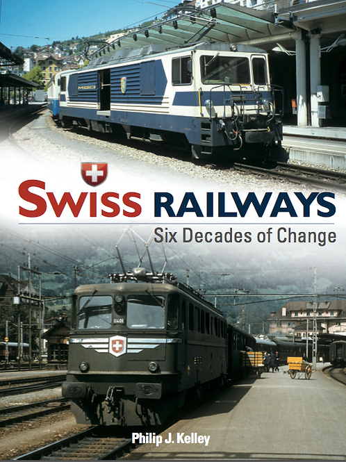 Swiss Railways Six Decades of Change by Philip Kelley