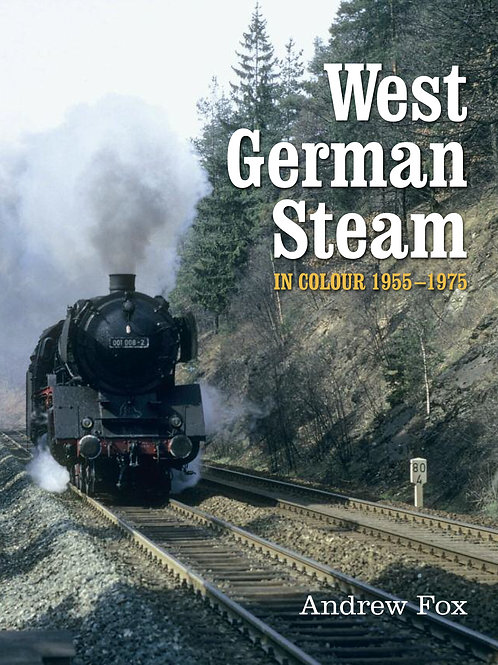 West German Steam - in Colour 1955 - 1975 by Andrew Fox