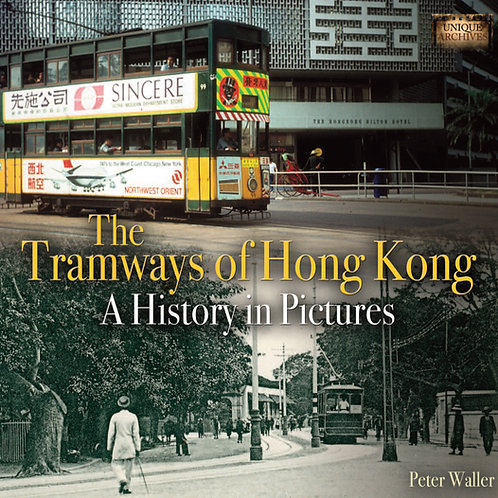 Tramways of Hong Kong - A History in Pictures by Peter Waller