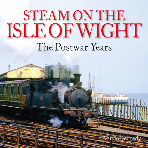 Steam on the Isle of Wight - The Postwar Years by Adrian Kennedy