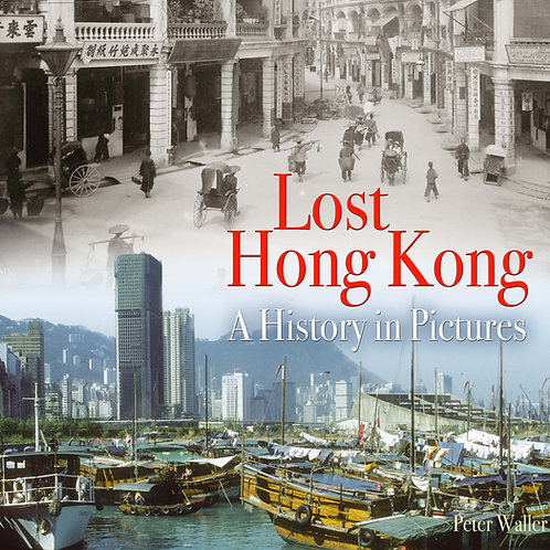Lost Hong Kong - A History in Pictures by Peter Waller