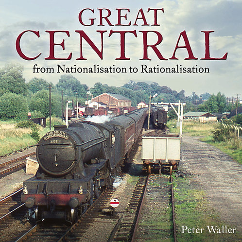 Great Central - from Nationalisation to Rationalisation by Peter Waller