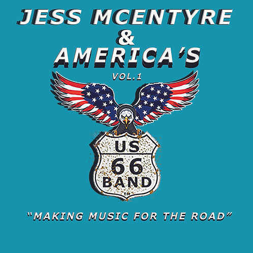 "Jess McEntyre & America's US 66 Band Vol. 1 ""Making Music For The Road"""