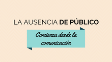 La ausencia de público comienza desde la comunicación