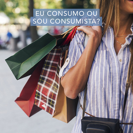 Consumir ou ser consumista