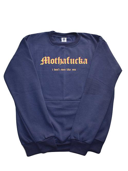 MothaFucka: I don't even like you