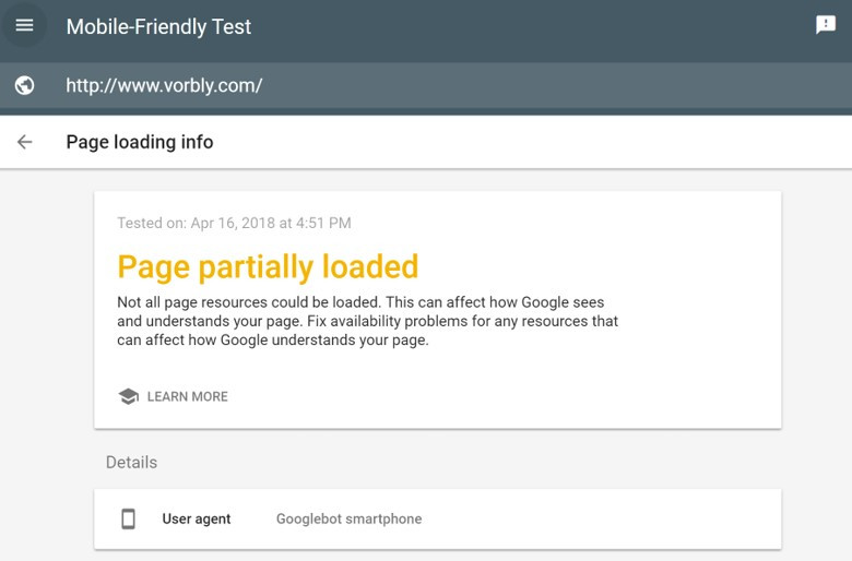 Google Mobile-Friendly Test, page loading info. If page partially loaded, find out why Googlebot smartphone is unable to crawl and load all elements of your webpage.