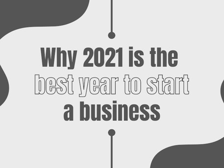 Why 2021 is the best year to start a business