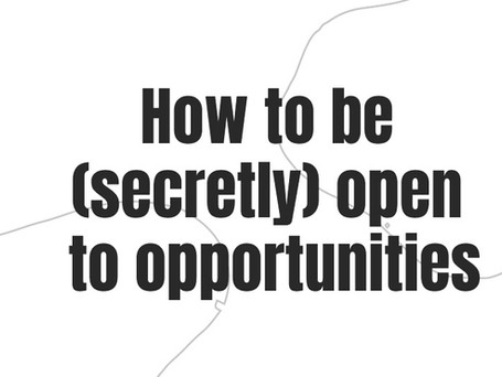 How to be (secretly) open to opportunities