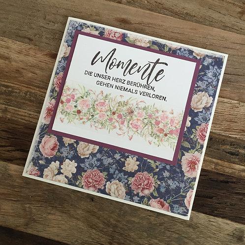 Karte design by Isa ,Momente die unser .....Blumen