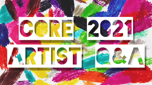 Check out the CORE 2021 Interviews: Learn more about the artists and their collaborations!
