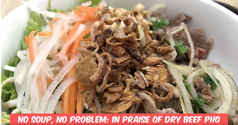 No Soup, No Problem: In Praise of Dry Beef Pho