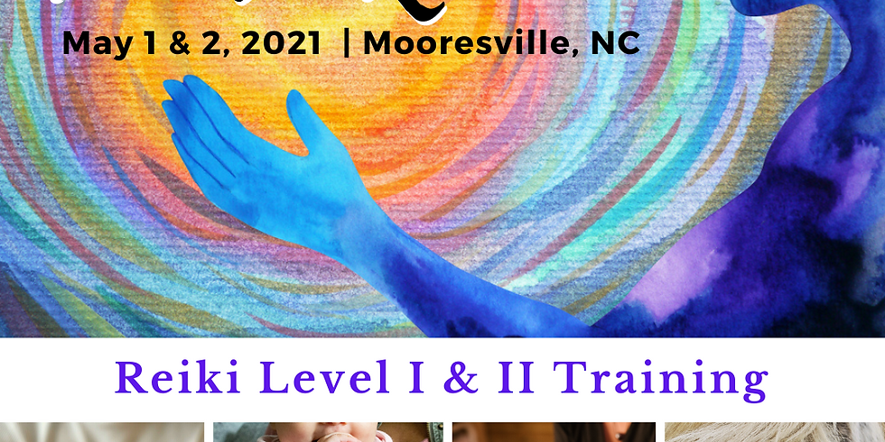 Reiki I and II   May 1 & 2, 2021 Mooresville, NC