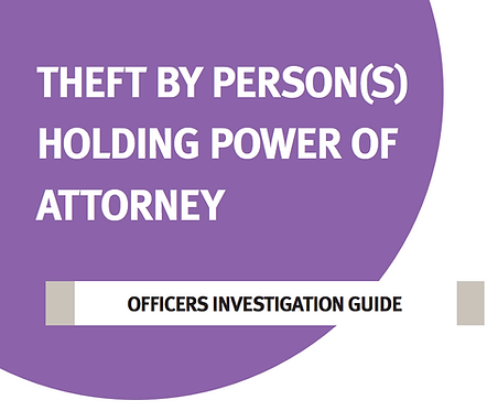 Theft by Person(s) Holding Power of Attorney Investigation Reference Guide