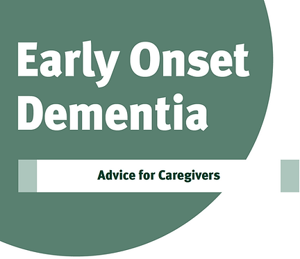 Early Onset Dementia: Advice for Caregivers