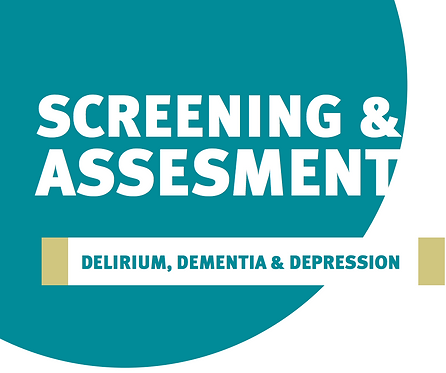 Screening & Assessment - Delirium, Dementia & Depression