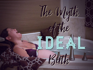 The Myth of the Ideal Birth