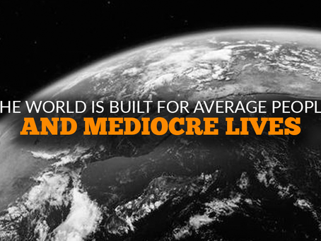The World Is Built for Average People and Mediocre Lives