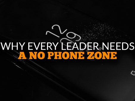 Why Every Leader Needs a No Phone Zone