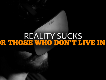Reality Sucks For Those Who Don't Live In It