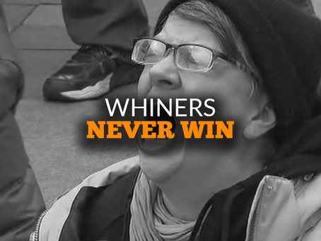 Whiners Never Win