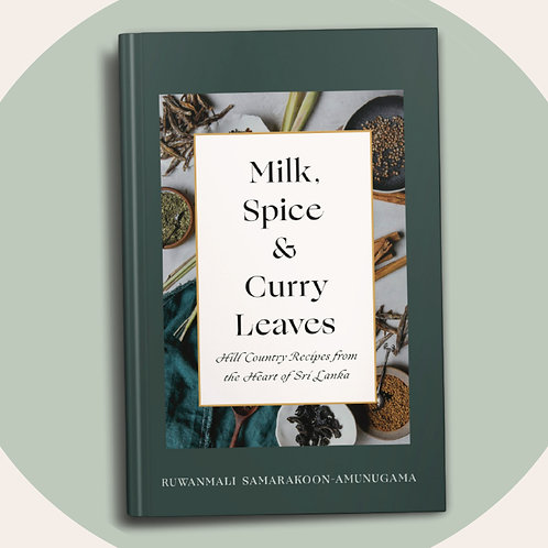 Milk, Spice and Curry Leaves; Hill Country Recipes from the Heart of Sri Lanka
