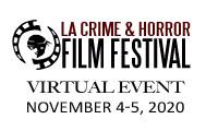 LA CRIME AND HORROR FILM FESTIVAL Upcoming Festival Schedule