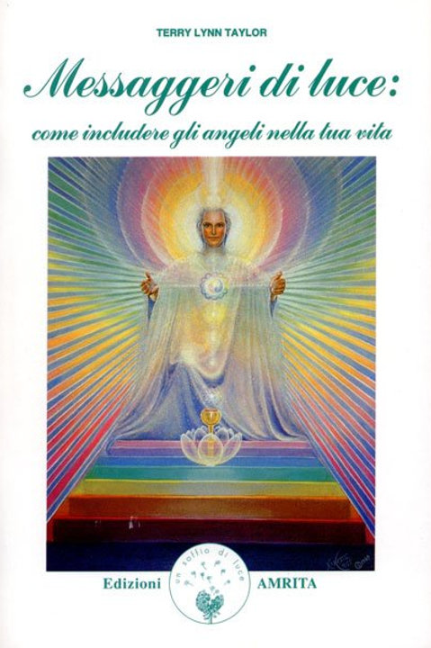 Messaggeri di luce - Come includere gli angeli nella tua vita