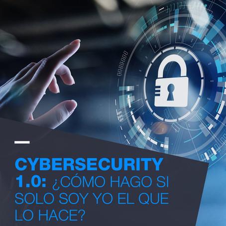 Cybersecurity 1.0: ¿Cómo hago si solo soy Yo el que lo hace?