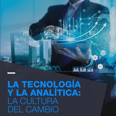 La Tecnología y la Analítica: La Cultura del Cambio