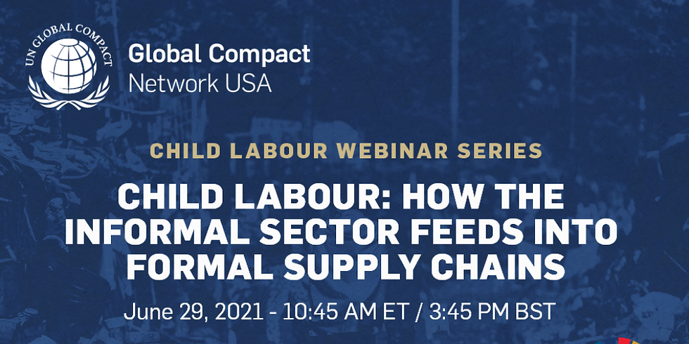 Global Compact Network USA: Child Labour Webinar Series - Exploring How the Informal Sector Feeds Into Formal Supply Cha