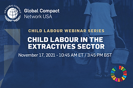 Global Compact Network USA: Child Labour Webinar Series - Child Labour in the Extractives Sector