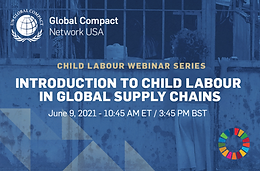 Global Compact Network USA: Child Labour Webinar Series - Introduction to Child Labour in Global Supply Chains