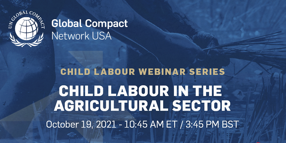 Global Compact Network USA: Child Labour Webinar Series - Child Labour in the Agricultural Sector