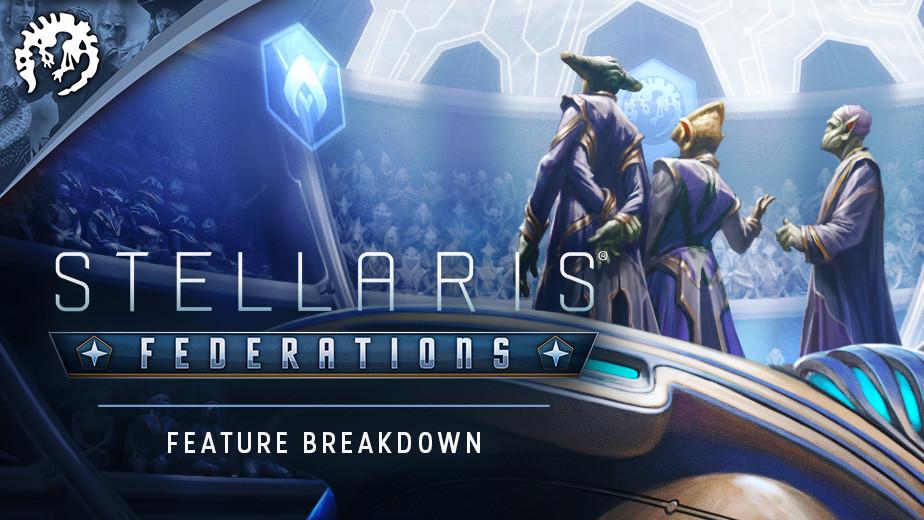 Stellaris: Federations - Feature Breakdown