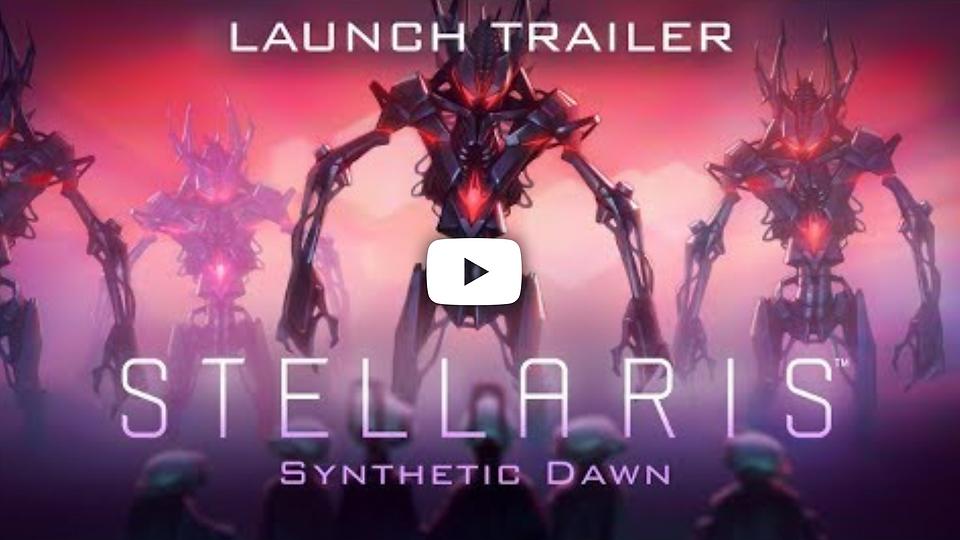 Stellaris: Synthetic Dawn - Launch Trailer