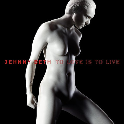Jehnny Beth - To Live Is To Love