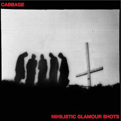 Cabbage - Nihilistic Glamour Shots