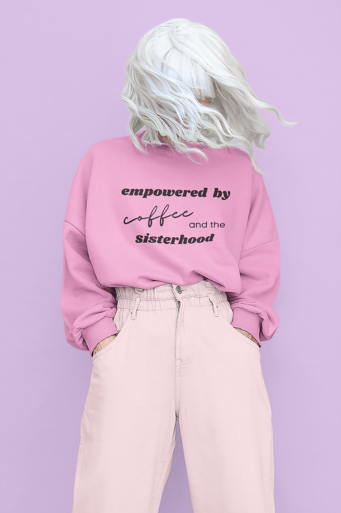 EMPOWERED BY COFFEE AND THE SISTERHOOD Crewneck Jumper