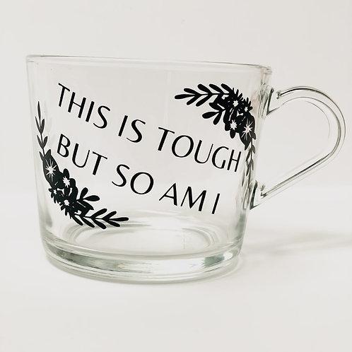 This is tough but so am I Coffee Mug