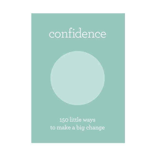 Confidence - 150 little ways to make a big change