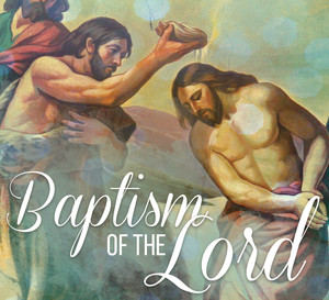 Homily - January 12th, 2020 - Feast of the Baptism of the Lord