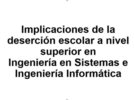 (410) Implicaciones de la deserción escolar a nivel superior en Ingeniería en Sistemas e Informática