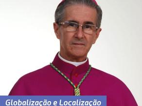 Nesta semana, nosso Arcebispo Dom Paulo, fala sobre a Globalização e localização