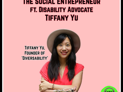 The Social Entrepreneur ft. Disability Advocate and Founder of 'Diversability,' Tiffany Yu
